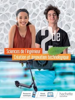Sciences de l'ingénieur Création et Innovation Technologique Option 2de - Livre élève - Éd. 2019