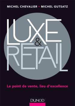Luxe et Retail Le point de vente, lieu d'excellence - Michel Chevalier, Michel Gutstatz