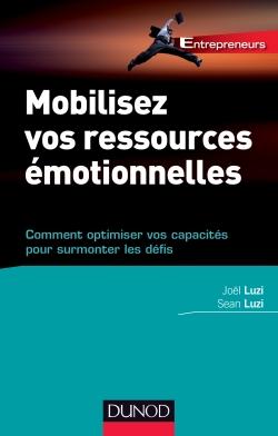 Mobilisez vos ressources émotionnelles, comment optimiser vos capacités pour surmonter les défis - Dunod