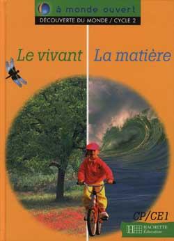 A monde ouvert Découverte du monde Le vivant/La matière CP/CE1 - Livre de l'élève - Ed.1995