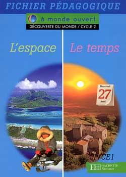 A monde ouvert Découverte du monde L'espace/Le temps CP/CE1 - Guide pédagogique - Ed.1996