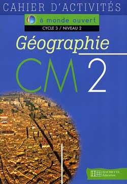 A monde ouvert Géographie CM2 - Cahier d'activités - Ed.1996