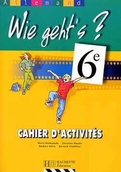 Wie geht's? 6e LV1 - Allemand - Cahier d'activités - Edition 2000