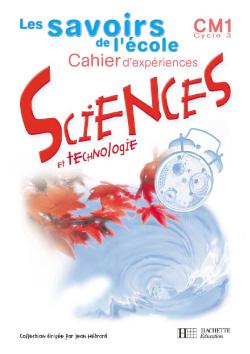 Savoirs de l'école Sciences CM1 - Cahier d'expériences - Ed.2002