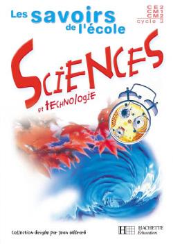 Les savoirs de l'école Sciences cycle 3 - Livre élève - Ed.2002