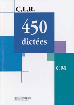 CLR 450 dictées CM - Livre de l'élève - Ed.2002