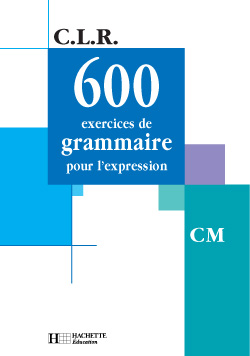 CLR 600 exercices de grammaire pour l'expression CM - Livre de l'élève - Ed.2001