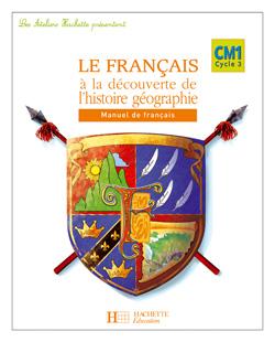 Les Ateliers Hachette Le Français à la découverte de l'histoire-géographie CM1 - Elève - Ed 2006