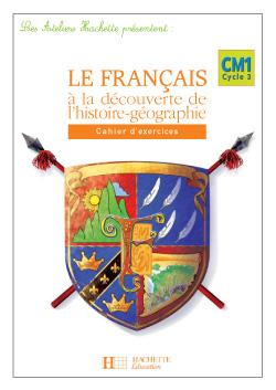 Les Ateliers Hachette Le Français à la découverte de l'histoire-géographie CM1 - Cahier - Ed 2006