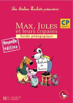Les Ateliers Hachette Max, Jules et leurs copains CP - Guide pédagogique - Ed.2006