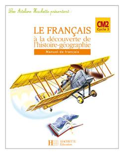 Les Ateliers Hachette Le Français à la découverte de l'histoire-géographie CM2 - Cahier - Ed 2007