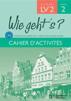 Wie geht's? 3e LV2 Palier 1 Année 2 - Allemand - Cahier d'activités - Edition 2006