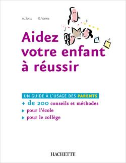 Aidez votre enfant à réussir - Plus de 200 conseils et méthodes pour l'École et le Collège