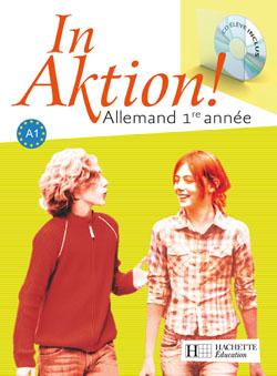 In Aktion Palier 1 année 1 - Allemand - Livre de l'élève - Edition 2007