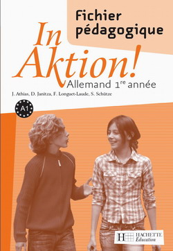 In Aktion Palier 1 année 1 - Allemand - Fichier d'utilisation - Edition 2007