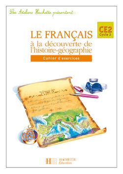Les Ateliers Hachette Le Français à la découverte de l'histoire-géographie CE2 - Cahier  - éd 2005