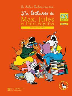 Les Ateliers Hachette Les lectures de Max, Jules et leurs copains CE1 - Livre de l'élève - Ed.2008