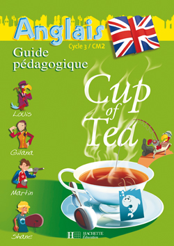 Cup of Tea Anglais CM2 - Guide pédagogique et flashcards - Ed.2008