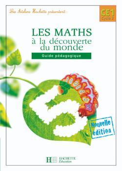 Les Ateliers Hachette Les Maths à la découverte du monde CE1 - Guide pédagogique - Ed.2008