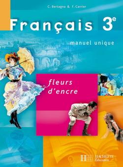 Fleurs d'encre 3e - Français - Livre de l'élève - Edition 2008