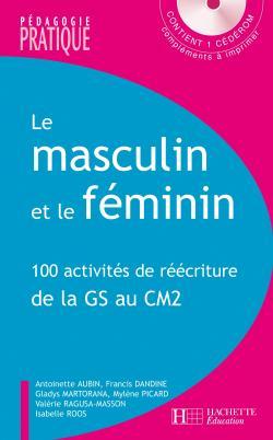 Le masculin et le féminin - 100 activités de réécriture de la GS au CM2 - Avec CD