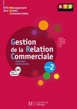 Gestion de la relation commerciale, Tome 2, BTS MUC, Livre de l'élève avec CD, éd. 2008