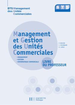 Management et gestion des unités commerciales, BTS MUC, Livre du professeur, éd. 2008