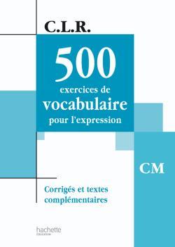 CLR 500 Exercices de vocabulaire pour l'expression CM - Corrigés - Ed.2003