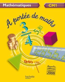 A portée de maths CM1 - Livre de l'élève - Ed.2009
