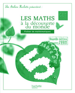 Les Ateliers Hachette Les Mathématiques à la découverte du monde CE1 - Guide pédagogique - Ed.2009