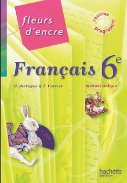Fleurs d'encre 6e - Français - Livre unique en 1 volume - Nouvelle édition 2009