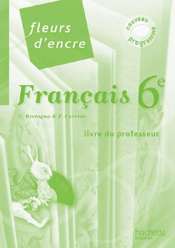 Fleurs d'encre 6e - Français - Livre du professeur - Nouvelle édition 2009