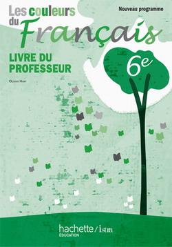 Les Couleurs du français 6e - Livre du professeur - Edition 2010