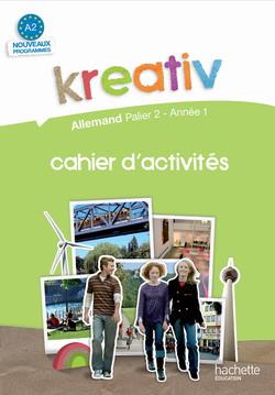 Kreativ Palier 2 Année 1 - Allemand - Cahier d'activités - Edition 2009