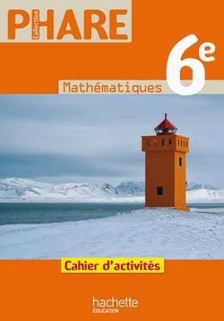 Phare Mathématiques 6e Cahier d'activités Edition 2009