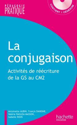 La conjugaison - Activités de réécriture de la GS au CM2 - Avec cédérom