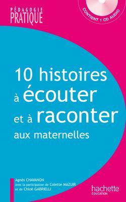 10 histoires à écouter et à raconter aux maternelles + CD
