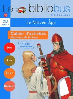 Le Bibliobus nº 18 CM - Le Moyen Age - Cahier d'activités - Ed.2006