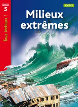 Milieux extrêmes Niveau 5 - Tous lecteurs ! - Ed.2010