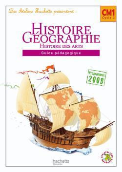 Les Ateliers Hachette Histoire-Géographie CM1 - Guide pédagogique - Ed.2010