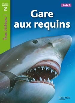 Gare aux requins Niveau 2 - Tous lecteurs ! - Ed.2010