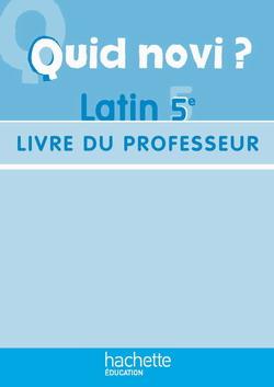 Quid Novi ? Latin 5e - Livre du professeur