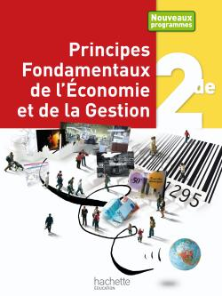 Principes Fondamentaux de l'Economie et de la Gestion 2de - Livre élève - Ed.2010