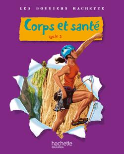 Les Dossiers Hachette Sciences Cycle 3 - Corps et santé - Guide pédagogique + photofiches - Ed.2010