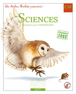 Les Ateliers Hachette Sciences expérimentales et Technologie CM - Livre de l'élève - Ed.2011