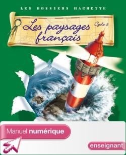 Les Dossiers Hachette Géographie Cycle 3 - Paysages français - Manuel numérique enseignant - 2007