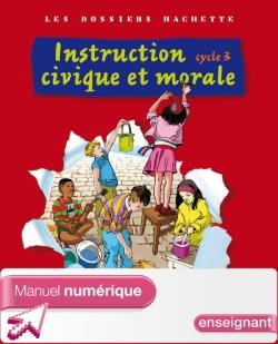 Les Dossiers Hachette Instruction Civique et Morale Cycle 3 - Manuel numérique enseignant - 2009