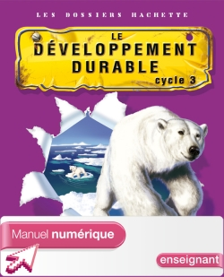 Les Dossiers Hachette Sciences Cycle 3 - Développement durable - Manuel numérique enseignant - 2007