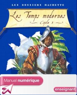 Les Dossiers Hachette Histoire Cycle 3 - Les Temps modernes - Manuel numérique enseignant - 2006