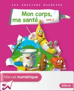 Les Dossiers Hachette Mon corps, ma santé Cycle 2 - Manuel numérique élève - Ed 2011
